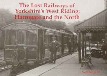 The Lost Railways of Yorkshire's West Riding: Harrogate and the North, by Neil Burgess